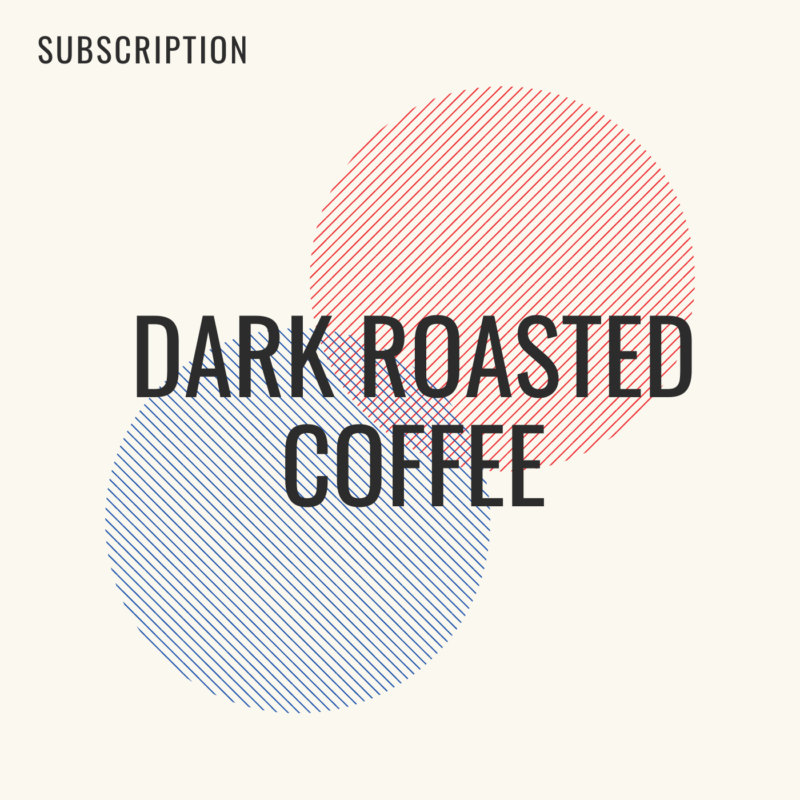 Dark Roasted Coffee Subscription
